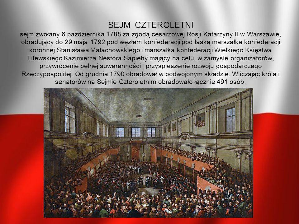 SEJM CZTEROLETNI sejm zwołany 6 października 1788 za zgodą cesarzowej Rosji Katarzyny II w Warszawie, obradujący do 29 maja 1792 pod węzłem konfederac