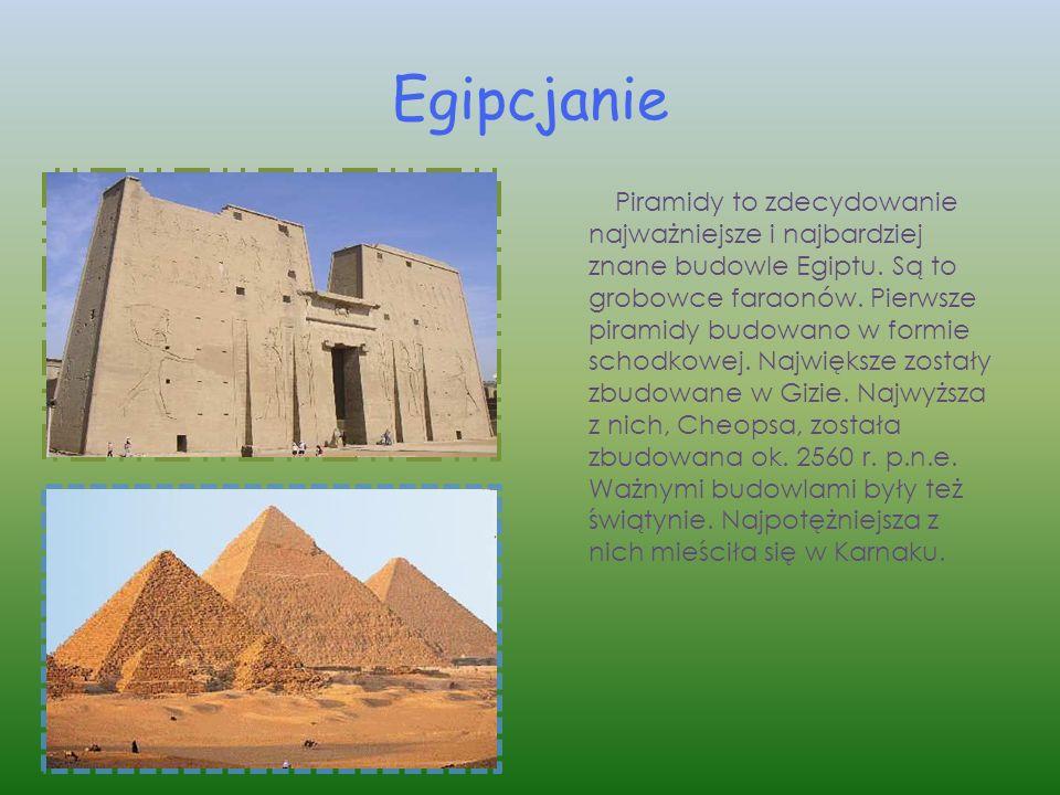 Egipcjanie Piramidy to zdecydowanie najważniejsze i najbardziej znane budowle Egiptu. Są to grobowce faraonów. Pierwsze piramidy budowano w formie sch