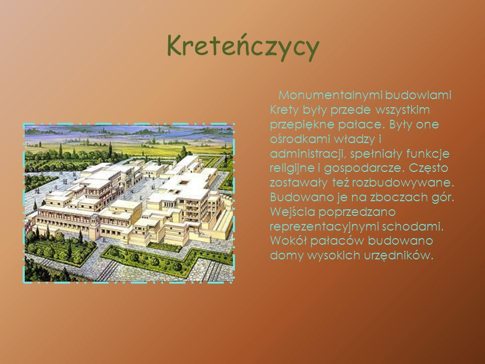 Kreteńczycy Monumentalnymi budowlami Krety były przede wszystkim przepiękne pałace. Były one ośrodkami władzy i administracji, spełniały funkcje relig