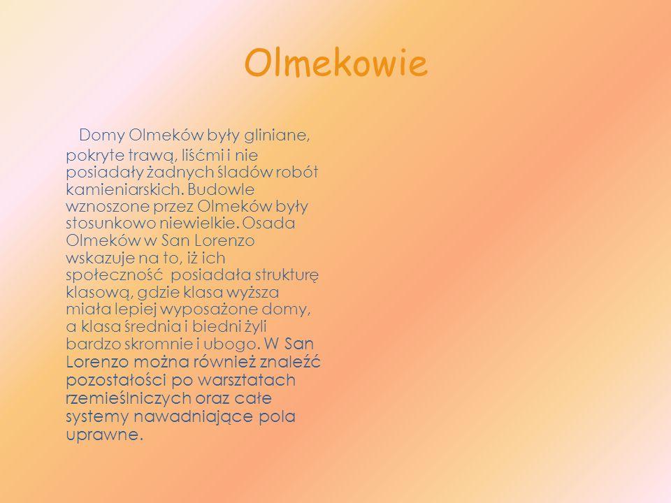 Olmekowie Domy Olmeków były gliniane, pokryte trawą, liśćmi i nie posiadały żadnych śladów robót kamieniarskich. Budowle wznoszone przez Olmeków były