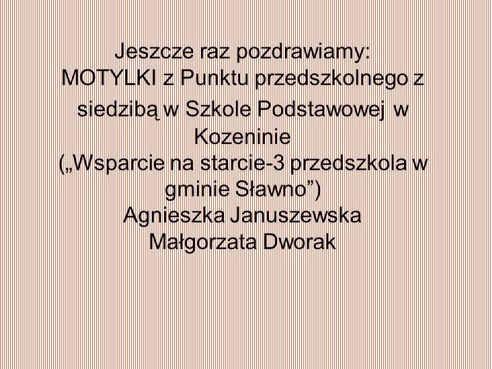 Jeszcze raz pozdrawiamy: MOTYLKI z Punktu przedszkolnego z siedzibą w Szkole Podstawowej w Kozeninie (Wsparcie na starcie-3 przedszkola w gminie Sławn