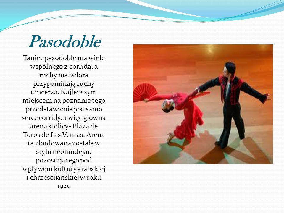 Pasodoble Taniec pasodoble ma wiele wspólnego z corridą, a ruchy matadora przypominają ruchy tancerza. Najlepszym miejscem na poznanie tego przedstawi