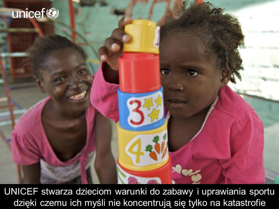 UNICEF stwarza dzieciom warunki do zabawy i uprawiania sportu dzięki czemu ich myśli nie koncentrują się tylko na katastrofie