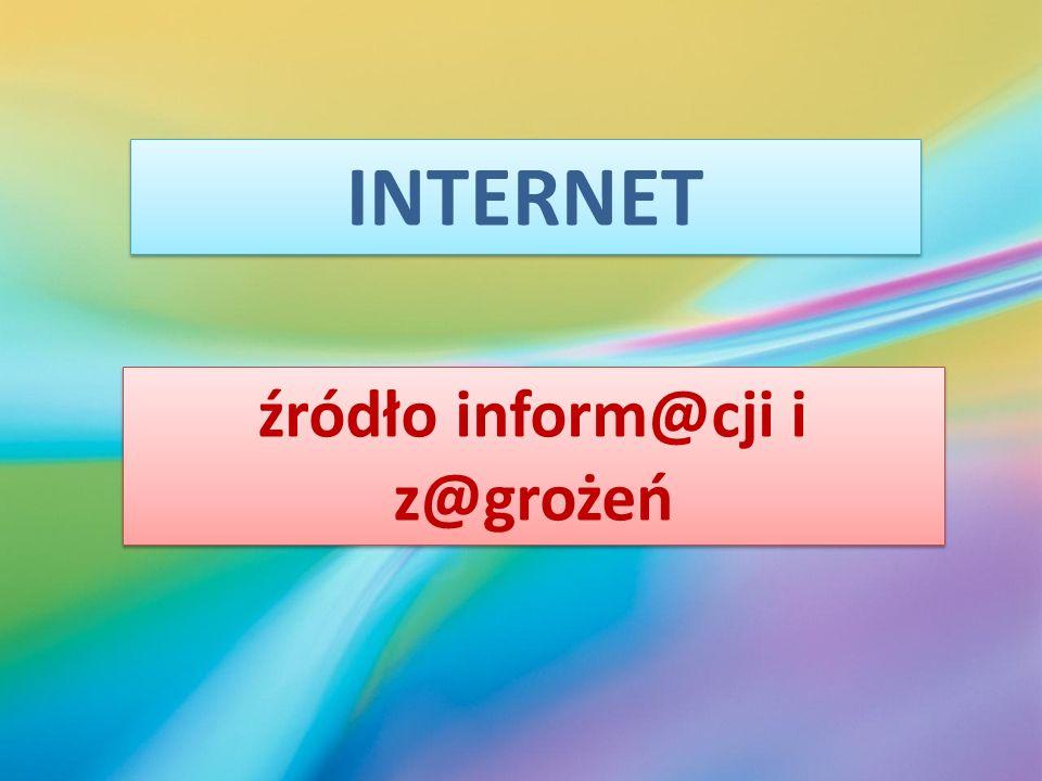 INTERNET źródło inform@cji i z@grożeń