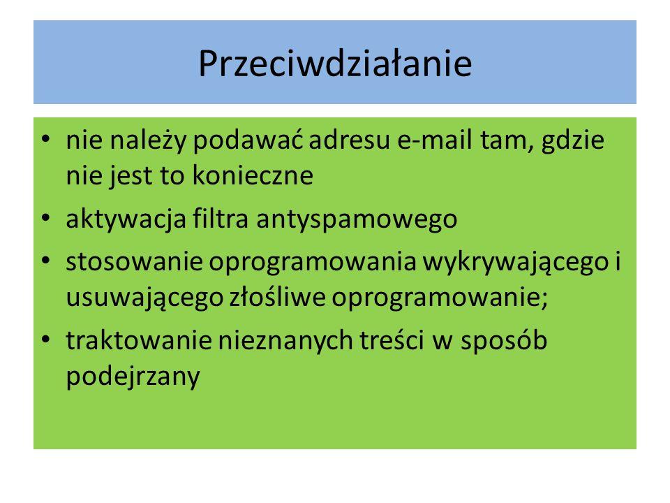 Przeciwdziałanie nie należy podawać adresu e-mail tam, gdzie nie jest to konieczne aktywacja filtra antyspamowego stosowanie oprogramowania wykrywającego i usuwającego złośliwe oprogramowanie; traktowanie nieznanych treści w sposób podejrzany