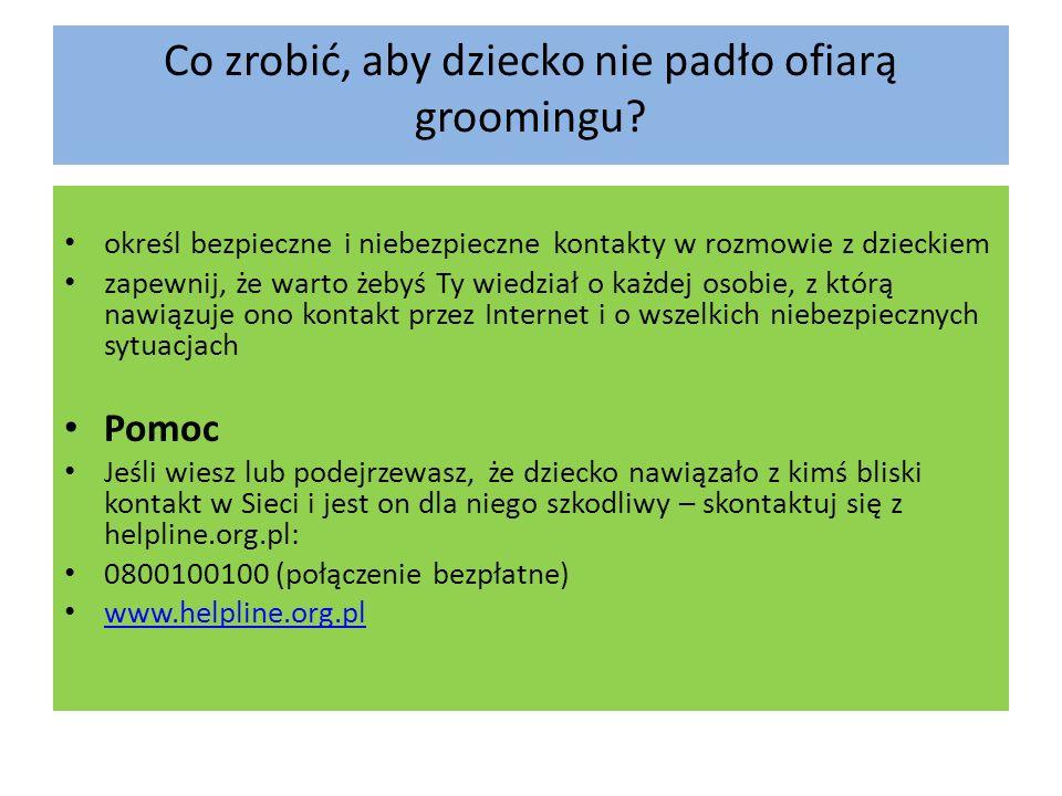 Co zrobić, aby dziecko nie padło ofiarą groomingu? określ bezpieczne i niebezpieczne kontakty w rozmowie z dzieckiem zapewnij, że warto żebyś Ty wiedz