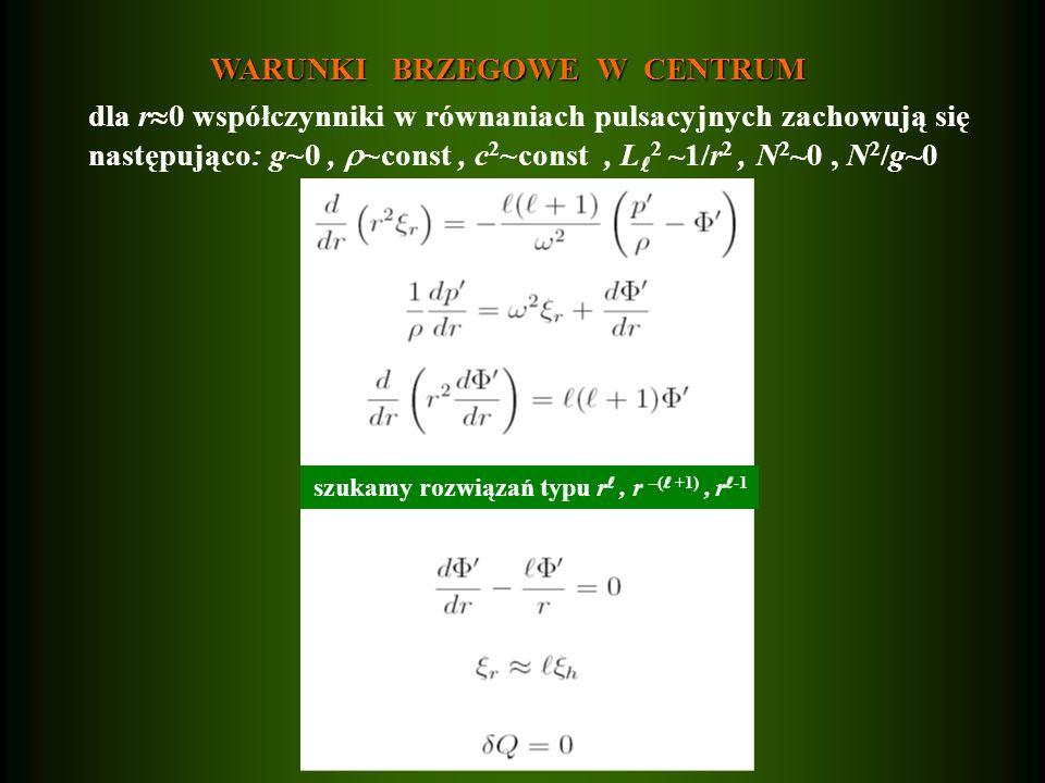 WARUNKI BRZEGOWE W CENTRUM WARUNKI BRZEGOWE W CENTRUM dla r 0 współczynniki w równaniach pulsacyjnych zachowują się następująco : g~0, ~const, c 2 ~co