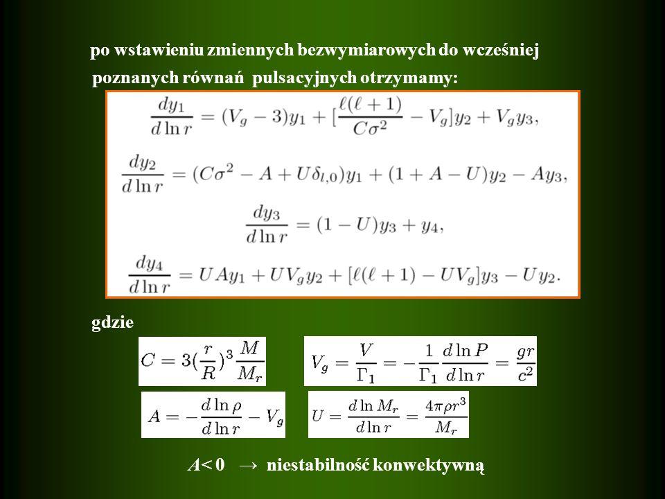 po wstawieniu zmiennych bezwymiarowych do wcześniej poznanych równań pulsacyjnych otrzymamy: gdzie A< 0 niestabilność konwektywną