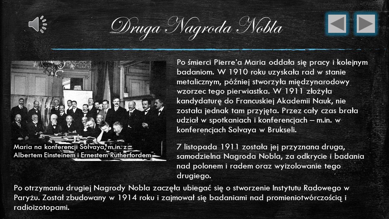 Pierwsza Nagroda Nobla W grudniu 1903, Maria Skłodowska-Curie (wraz z mężem Pierrem oraz Henrim Becquerelem) otrzymali Nagrodę Nobla z fizyki za badan