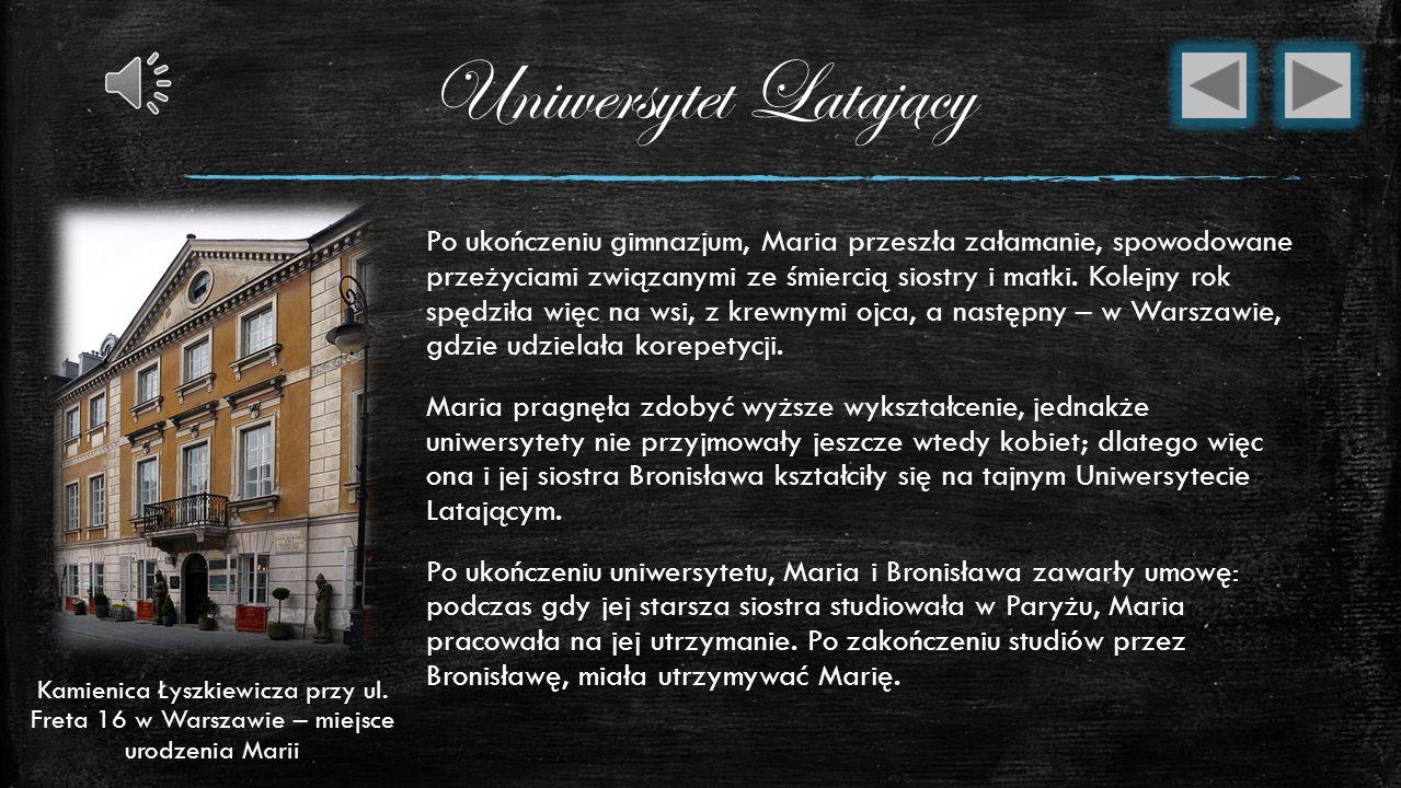 Pierwsze lata zycia Maria Salomea Skłodowska urodziła się 7 listopada 1867 roku w Warszawie, była córką nauczycieli Władysława i Bronisławy Skłodowski