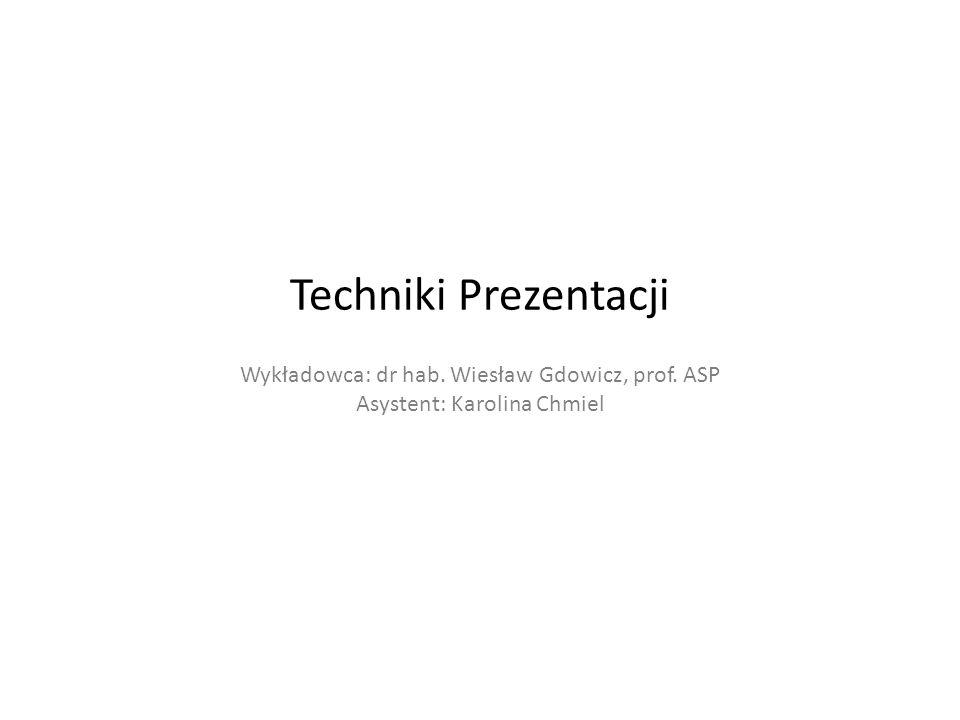 Techniki Prezentacji Wykładowca: dr hab. Wiesław Gdowicz, prof. ASP Asystent: Karolina Chmiel