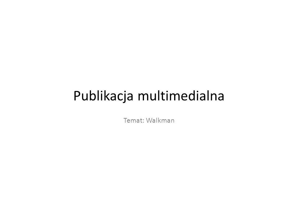 Publikacja multimedialna Temat: Walkman