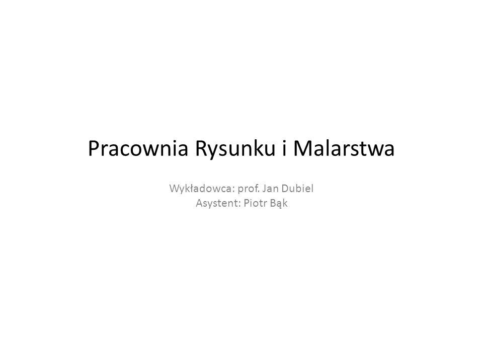 Pracownia Rysunku i Malarstwa Wykładowca: prof. Jan Dubiel Asystent: Piotr Bąk