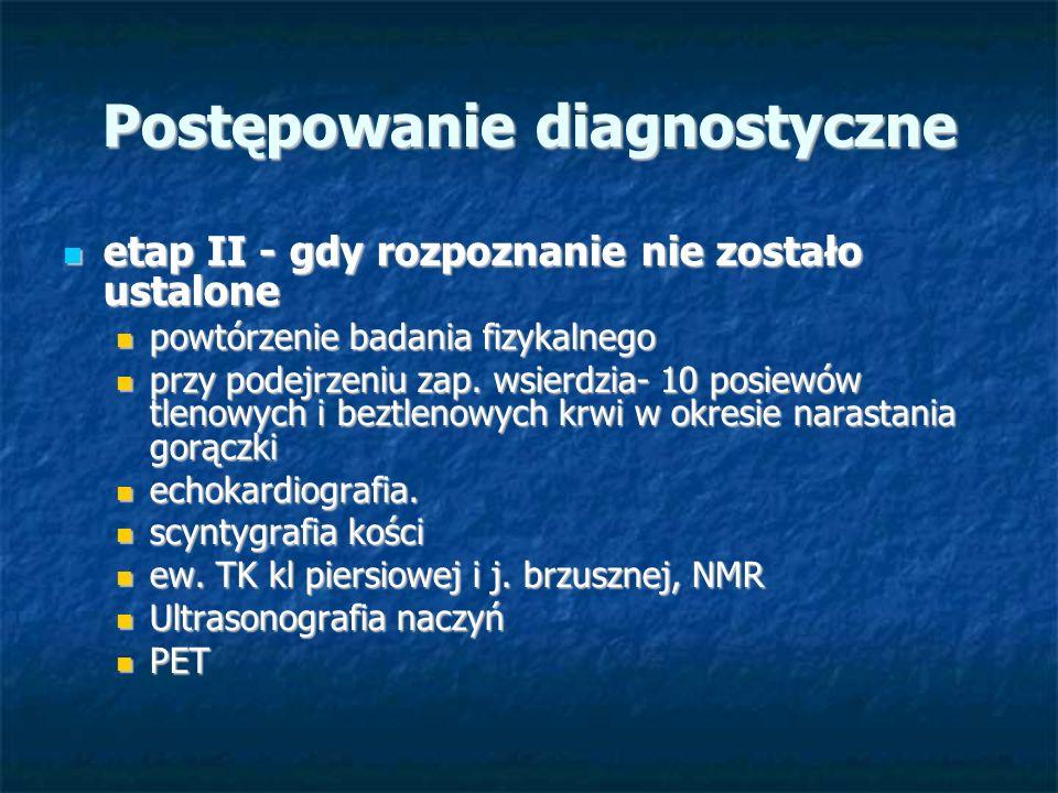 Postępowanie diagnostyczne Etap III - diagnostyka inwazyjna Etap III - diagnostyka inwazyjna gastroduodenoskopia, rekto-, kolonoskopia gastroduodenoskopia, rekto-, kolonoskopia Bronchoskopia Bronchoskopia angiografia płucna angiografia płucna badanie histopatologiczne węzłów chłonnych badanie histopatologiczne węzłów chłonnych badanie szpiku kostnego badanie szpiku kostnego wycinek skóry wycinek skóry wycinek tętnicy skroniowej wycinek tętnicy skroniowej BAC BAC laparoskopia z biopsją wątroby laparoskopia z biopsją wątroby
