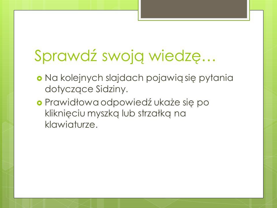 Sprawdź swoją wiedzę… Na kolejnych slajdach pojawią się pytania dotyczące Sidziny.