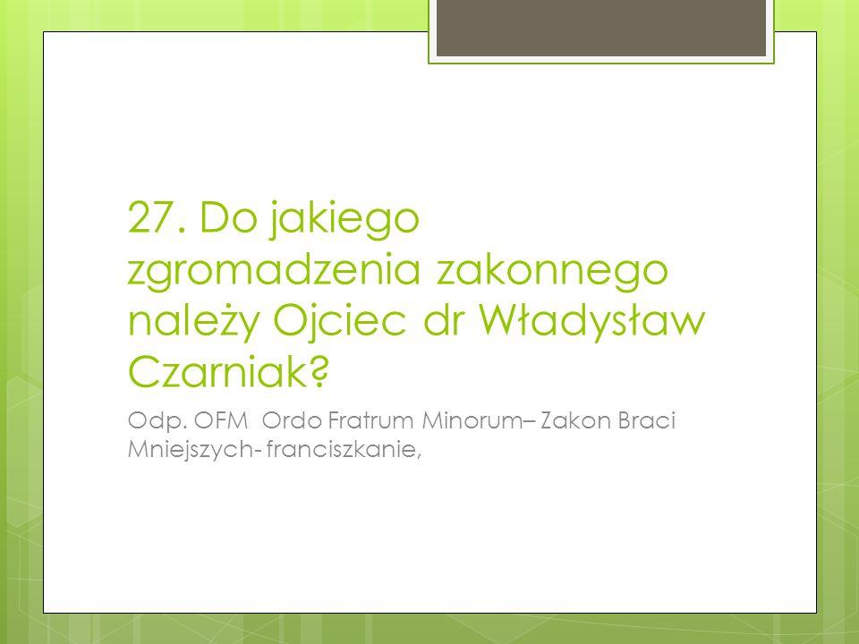 27.Do jakiego zgromadzenia zakonnego należy Ojciec dr Władysław Czarniak.