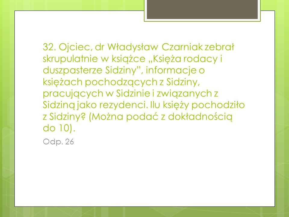 32. Ojciec, dr Władysław Czarniak zebrał skrupulatnie w książce Księża rodacy i duszpasterze Sidziny, informacje o księżach pochodzących z Sidziny, pr