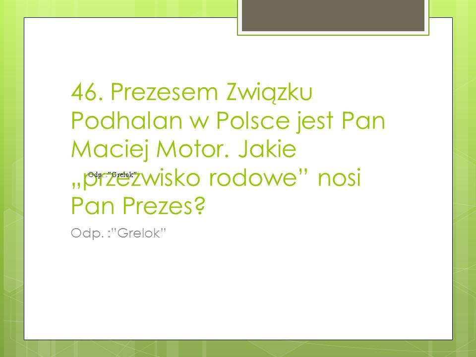 46.Prezesem Związku Podhalan w Polsce jest Pan Maciej Motor.