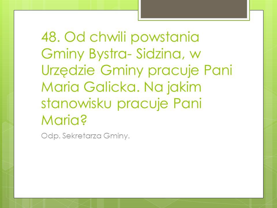 48.Od chwili powstania Gminy Bystra- Sidzina, w Urzędzie Gminy pracuje Pani Maria Galicka.