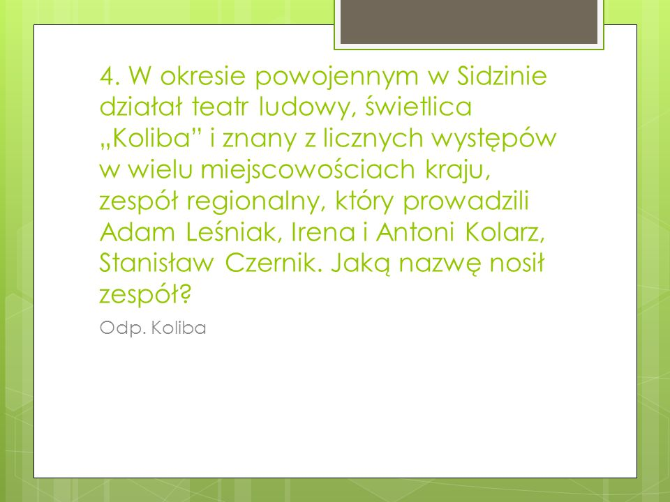 4. W okresie powojennym w Sidzinie działał teatr ludowy, świetlica Koliba i znany z licznych występów w wielu miejscowościach kraju, zespół regionalny