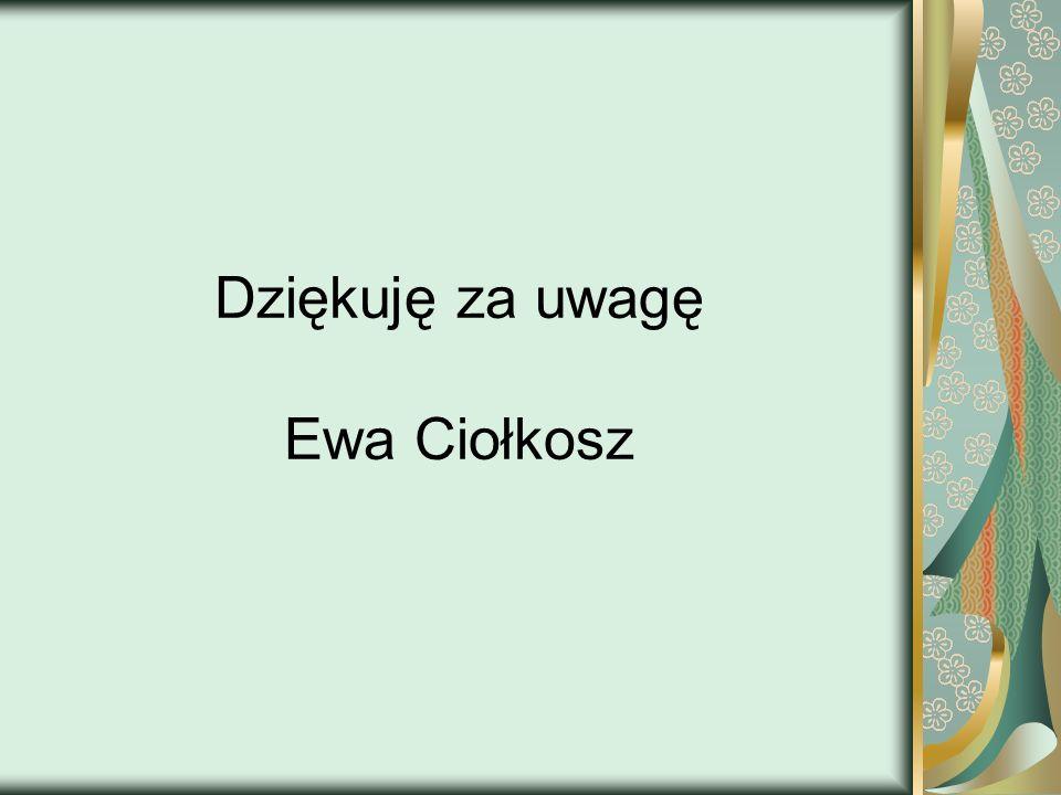 Dziękuję za uwagę Ewa Ciołkosz
