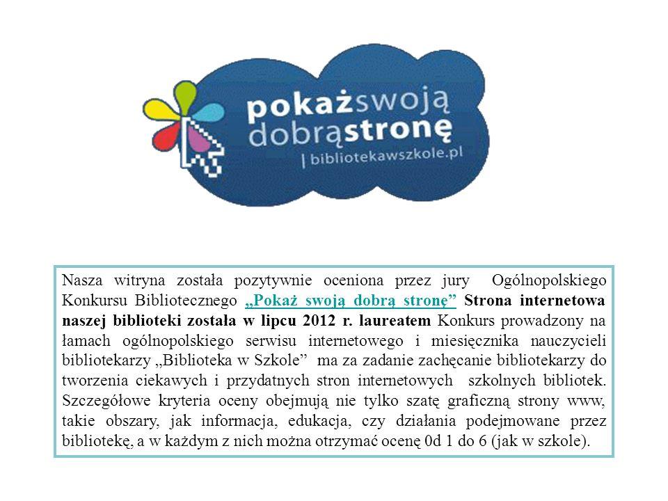 Nasza witryna została pozytywnie oceniona przez jury Ogólnopolskiego Konkursu Bibliotecznego Pokaż swoją dobrą stronę Strona internetowa naszej biblioteki została w lipcu 2012 r.