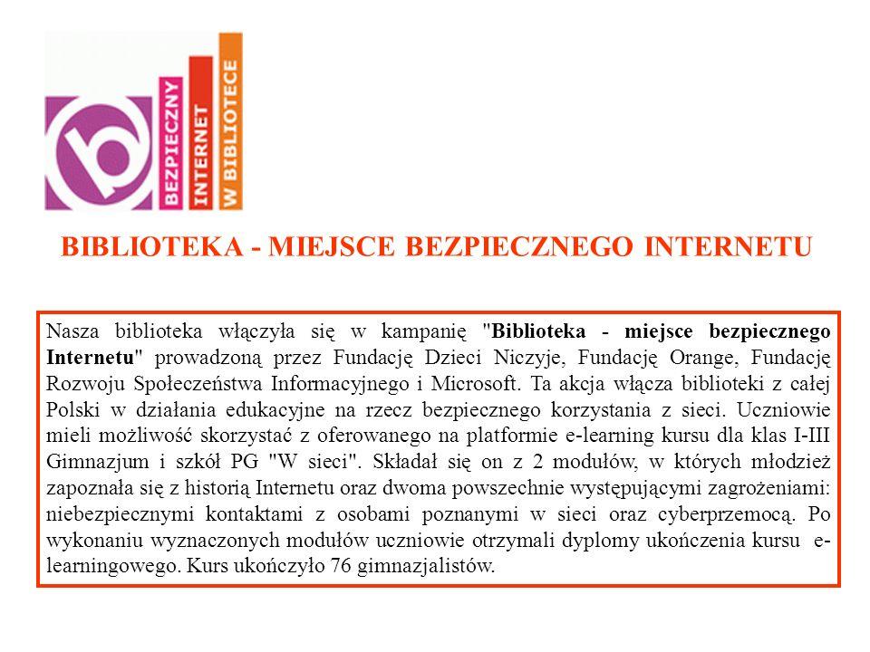 Nasza biblioteka włączyła się w kampanię Biblioteka - miejsce bezpiecznego Internetu prowadzoną przez Fundację Dzieci Niczyje, Fundację Orange, Fundację Rozwoju Społeczeństwa Informacyjnego i Microsoft.