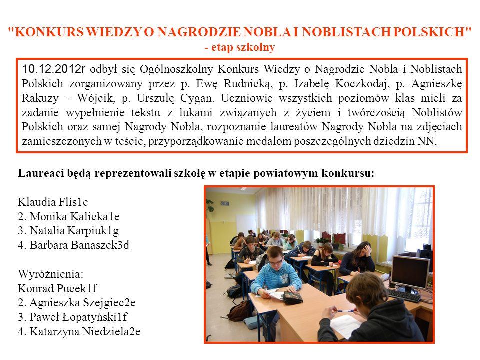 10.12.2012r odbył się Ogólnoszkolny Konkurs Wiedzy o Nagrodzie Nobla i Noblistach Polskich zorganizowany przez p. Ewę Rudnicką, p. Izabelę Koczkodaj,