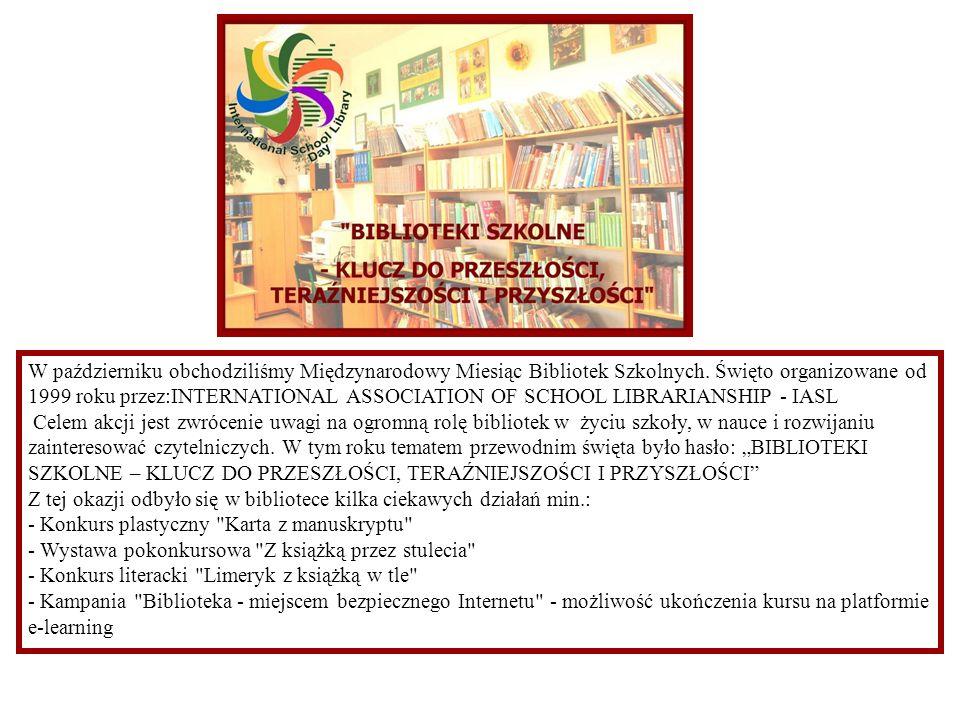 W październiku obchodziliśmy Międzynarodowy Miesiąc Bibliotek Szkolnych. Święto organizowane od 1999 roku przez:INTERNATIONAL ASSOCIATION OF SCHOOL LI