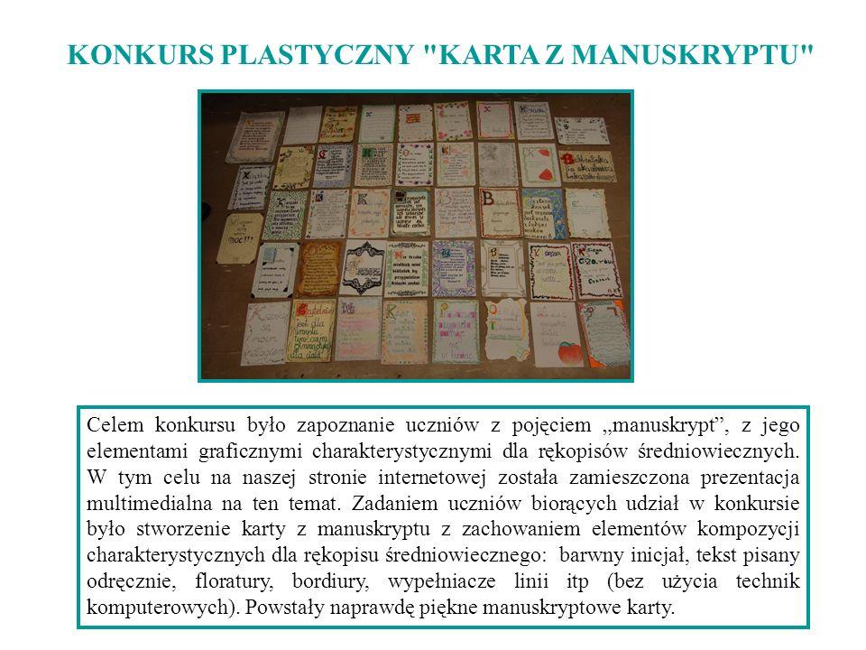 KONKURS PLASTYCZNY KARTA Z MANUSKRYPTU Celem konkursu było zapoznanie uczniów z pojęciem manuskrypt, z jego elementami graficznymi charakterystycznymi dla rękopisów średniowiecznych.