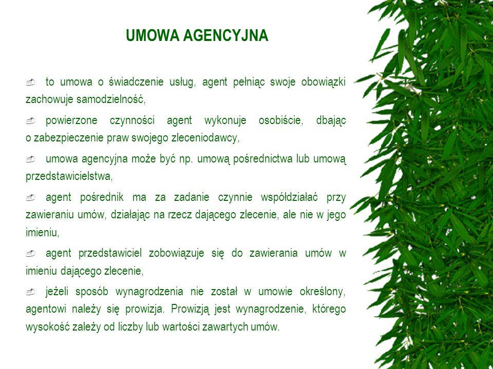 UMOWA AGENCYJNA to umowa o świadczenie usług, agent pełniąc swoje obowiązki zachowuje samodzielność, powierzone czynności agent wykonuje osobiście, db