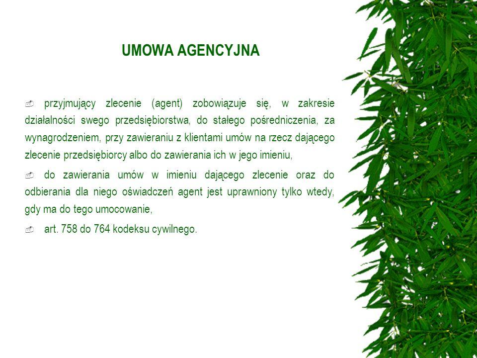 UMOWA AGENCYJNA przyjmujący zlecenie (agent) zobowiązuje się, w zakresie działalności swego przedsiębiorstwa, do stałego pośredniczenia, za wynagrodze