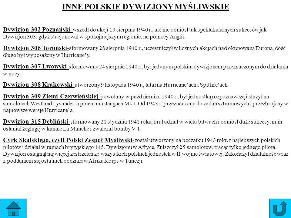 INNE POLSKIE DYWIZJONY MYŚLIWSKIE Dywizjon 302 Poznański- wszedł do akcji 19 sierpnia 1940 r., ale nie odniósł tak spektakularnych sukcesów jak Dywizj