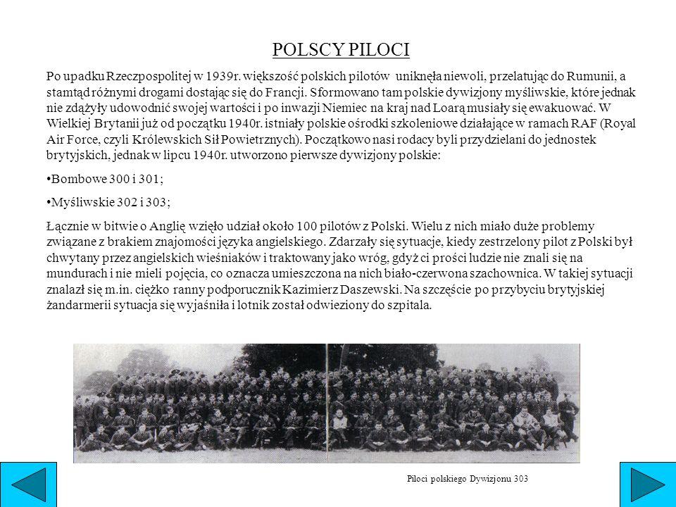 POLSCY PILOCI Po upadku Rzeczpospolitej w 1939r. większość polskich pilotów uniknęła niewoli, przelatując do Rumunii, a stamtąd różnymi drogami dostaj