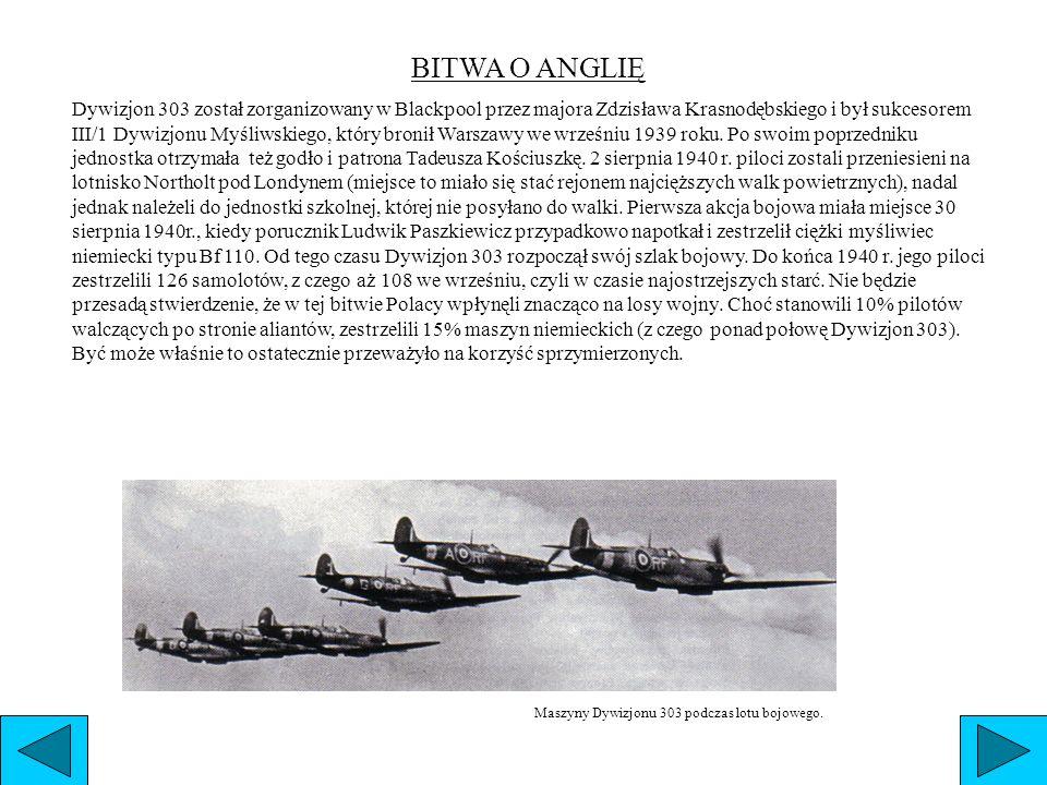 BITWA O ANGLIĘ Dywizjon 303 został zorganizowany w Blackpool przez majora Zdzisława Krasnodębskiego i był sukcesorem III/1 Dywizjonu Myśliwskiego, któ