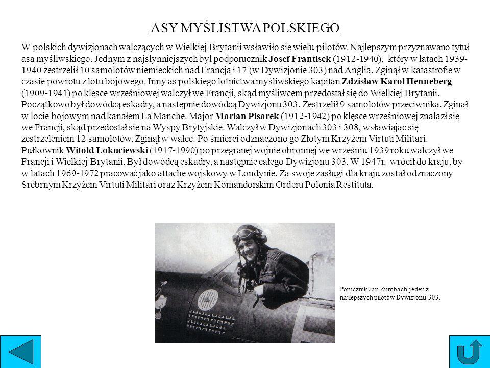 ASY MYŚLISTWA POLSKIEGO W polskich dywizjonach walczących w Wielkiej Brytanii wsławiło się wielu pilotów. Najlepszym przyznawano tytuł asa myśliwskieg