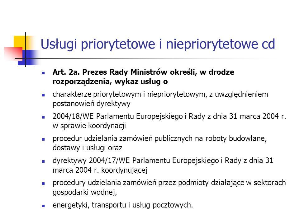 Usługi priorytetowe i niepriorytetowe cd Art. 2a. Prezes Rady Ministrów określi, w drodze rozporządzenia, wykaz usług o charakterze priorytetowym i ni