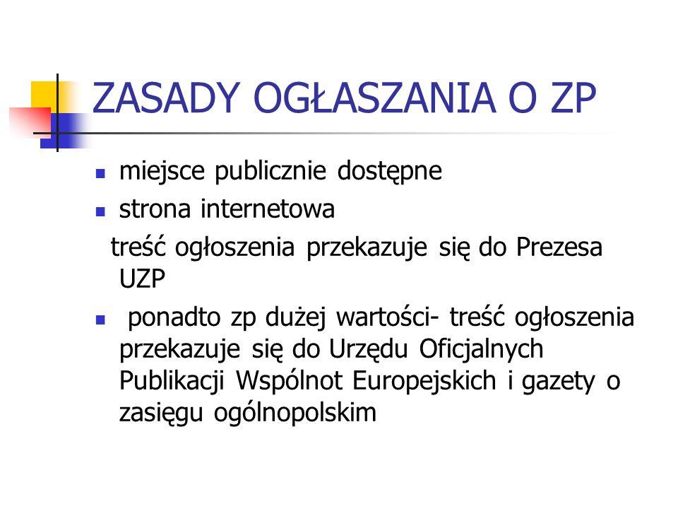 ZASADY OGŁASZANIA O ZP miejsce publicznie dostępne strona internetowa treść ogłoszenia przekazuje się do Prezesa UZP ponadto zp dużej wartości- treść