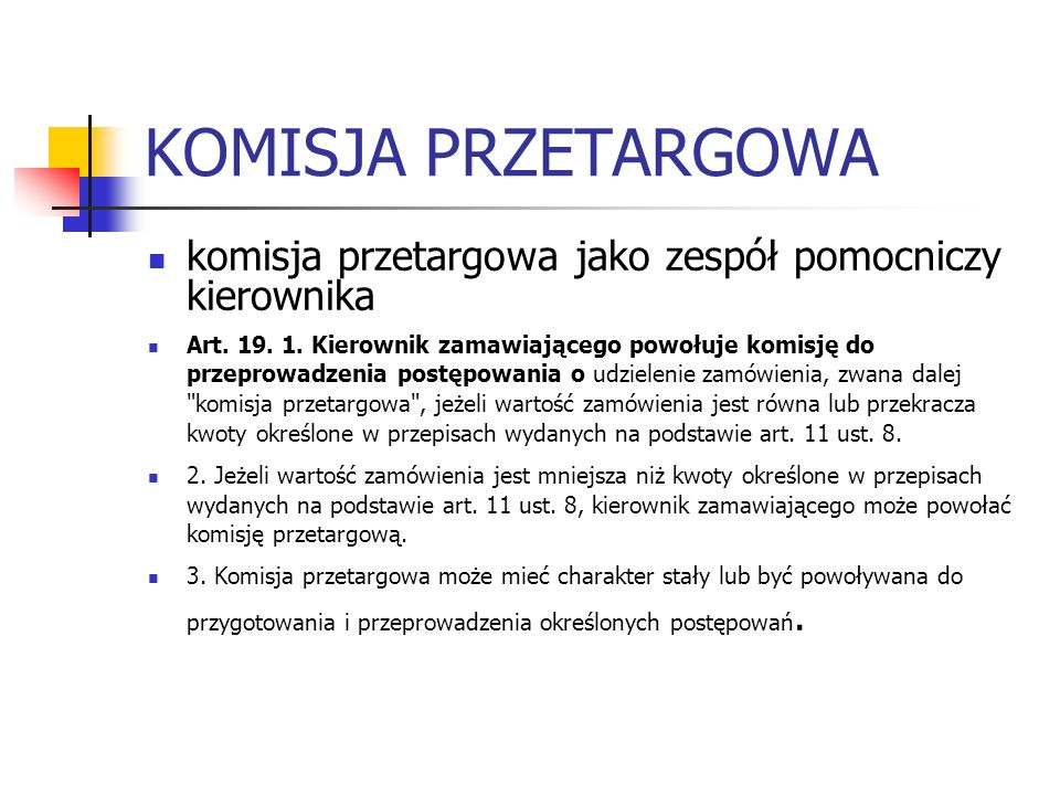 KOMISJA PRZETARGOWA komisja przetargowa jako zespół pomocniczy kierownika Art. 19. 1. Kierownik zamawiającego powołuje komisję do przeprowadzenia post