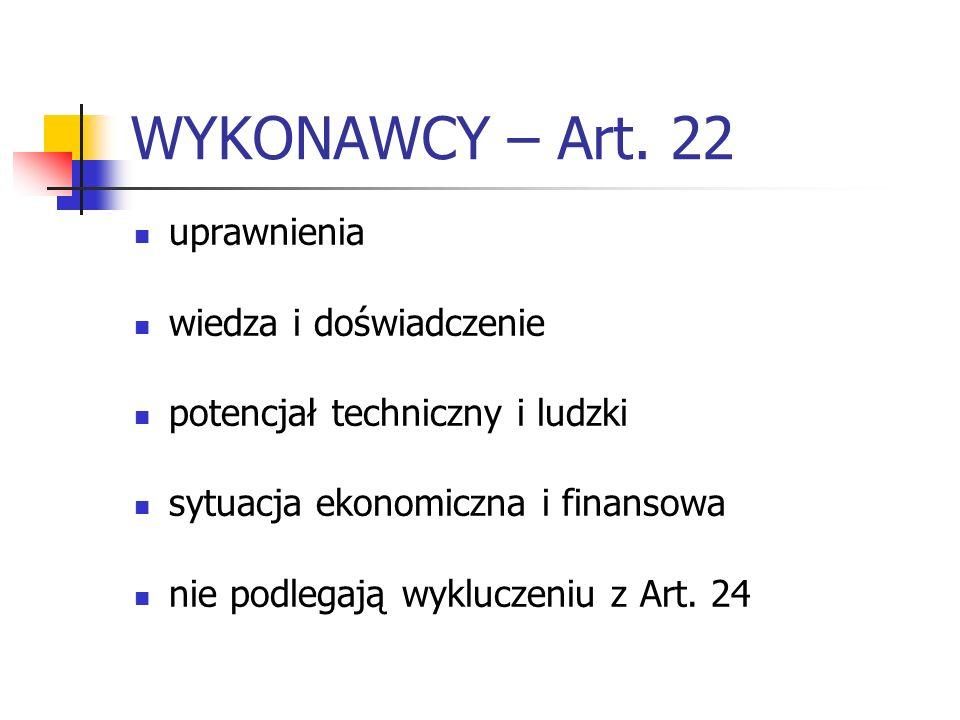 WYKONAWCY – Art. 22 uprawnienia wiedza i doświadczenie potencjał techniczny i ludzki sytuacja ekonomiczna i finansowa nie podlegają wykluczeniu z Art.