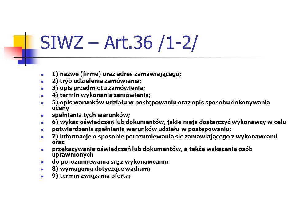 SIWZ – Art.36 /1-2/ 1) nazwe (firme) oraz adres zamawiającego; 2) tryb udzielenia zamówienia; 3) opis przedmiotu zamówienia; 4) termin wykonania zamów