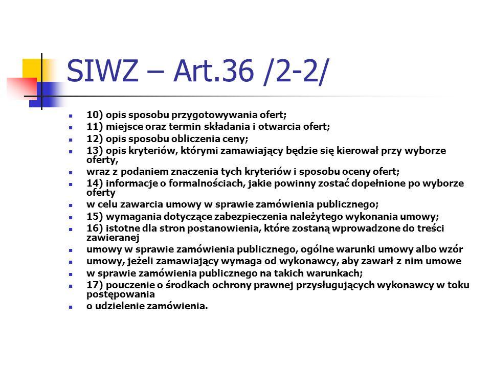 SIWZ – Art.36 /2-2/ 10) opis sposobu przygotowywania ofert; 11) miejsce oraz termin składania i otwarcia ofert; 12) opis sposobu obliczenia ceny; 13)