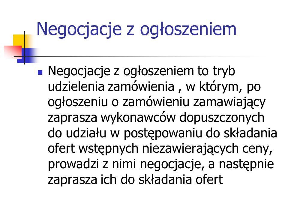 Negocjacje z ogłoszeniem Negocjacje z ogłoszeniem to tryb udzielenia zamówienia, w którym, po ogłoszeniu o zamówieniu zamawiający zaprasza wykonawców