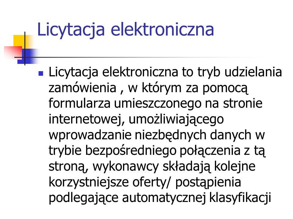 Licytacja elektroniczna Licytacja elektroniczna to tryb udzielania zamówienia, w którym za pomocą formularza umieszczonego na stronie internetowej, um
