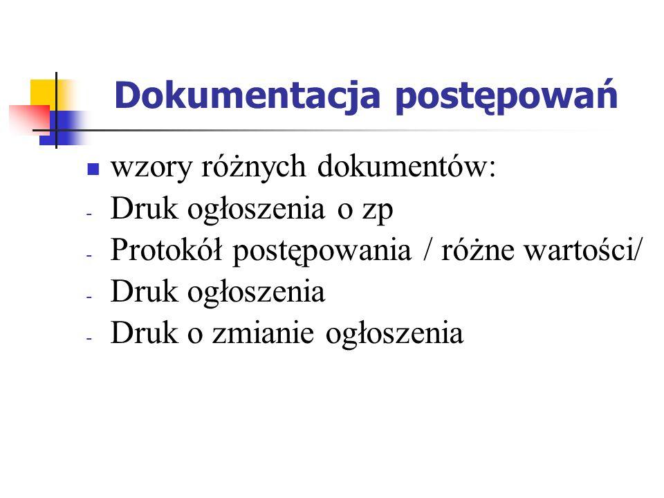 Dokumentacja postępowań wzory różnych dokumentów: - Druk ogłoszenia o zp - Protokół postępowania / różne wartości/ - Druk ogłoszenia - Druk o zmianie