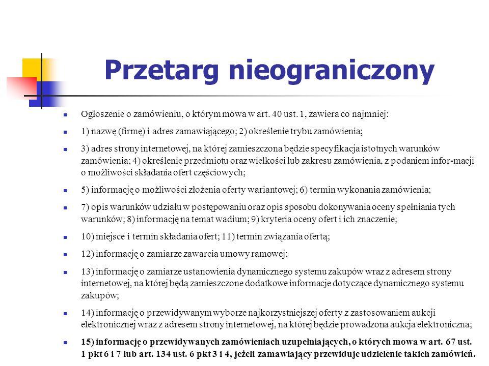 Przetarg nieograniczony Ogłoszenie o zamówieniu, o którym mowa w art. 40 ust. 1, zawiera co najmniej: 1) nazwę (firmę) i adres zamawiającego; 2) okreś