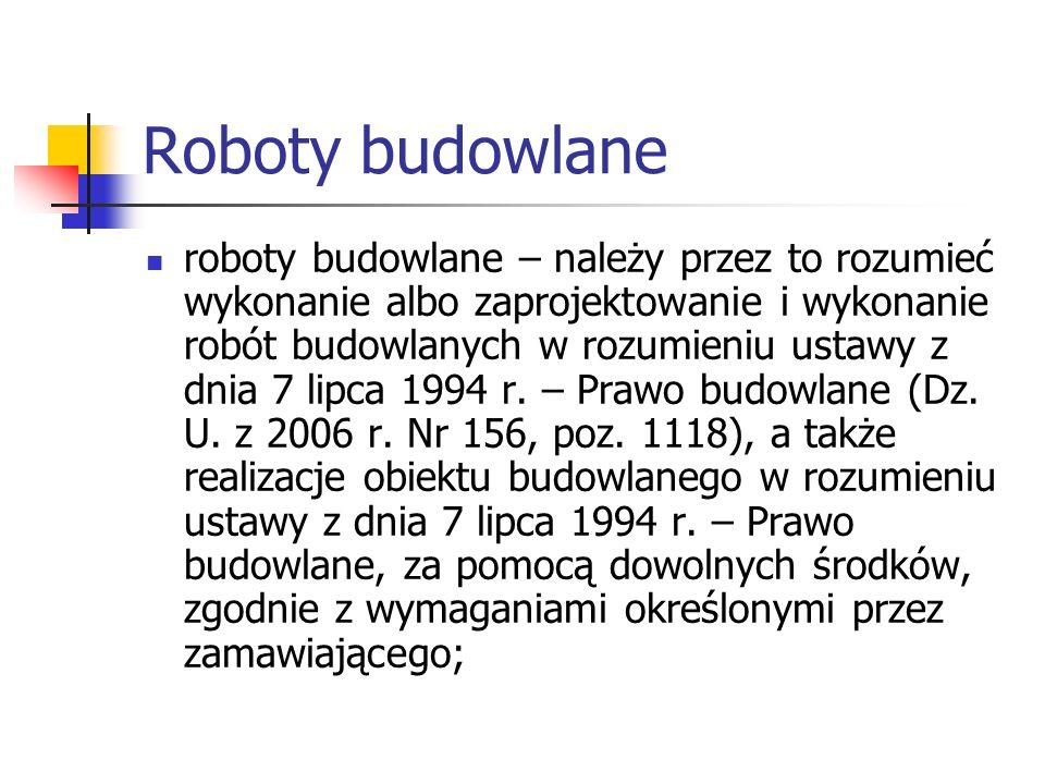 Roboty budowlane roboty budowlane – należy przez to rozumieć wykonanie albo zaprojektowanie i wykonanie robót budowlanych w rozumieniu ustawy z dnia 7