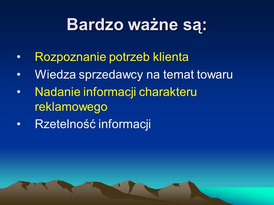 Bardzo ważne są: Rozpoznanie potrzeb klienta Wiedza sprzedawcy na temat towaru Nadanie informacji charakteru reklamowego Rzetelność informacji