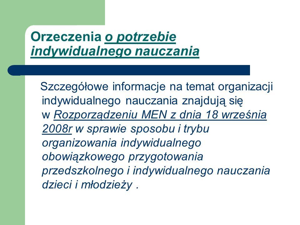 Orzeczenia o potrzebie indywidualnego nauczania Szczegółowe informacje na temat organizacji indywidualnego nauczania znajdują się w Rozporządzeniu MEN