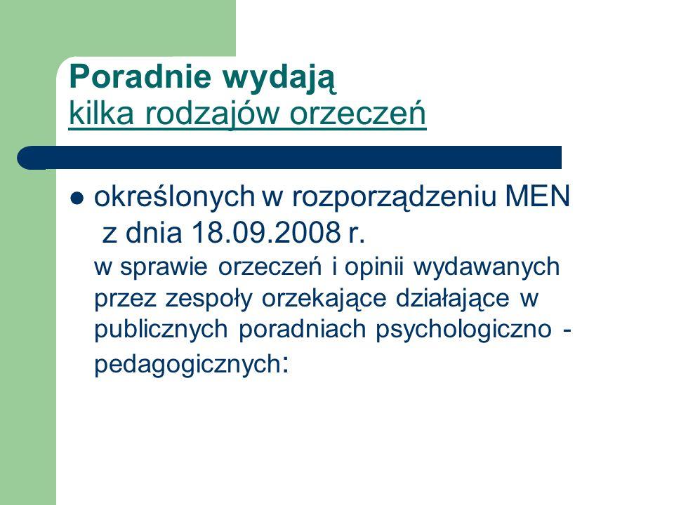 Poradnie wydają kilka rodzajów orzeczeń określonych w rozporządzeniu MEN z dnia 18.09.2008 r. w sprawie orzeczeń i opinii wydawanych przez zespoły orz